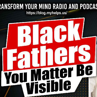 How Black Fathers Can replace the Absentee Dad Myth