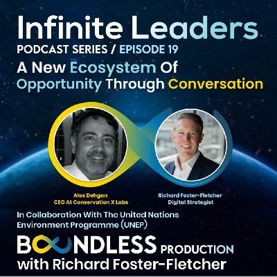 EP19 Infinite Leaders: Alex Dehgan, CEO at Conservation X Labs: A new ecosystem of opportunity through conversation