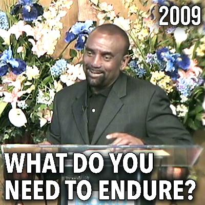 What Do You Need to Endure? (Sunday Service 3/1/09)