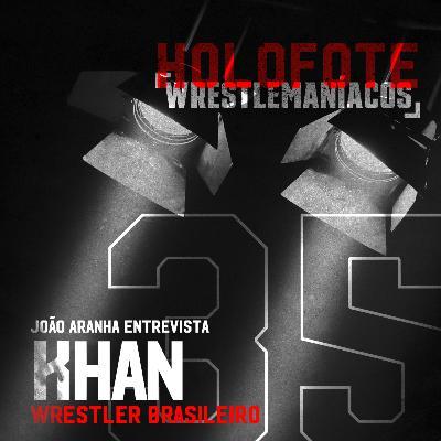 Holofote Wrestlemaníacos #35 - Khan (Khan Dojo)