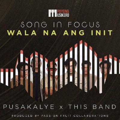 Song #10: Wala Na Ang Init by Pusakalye and This Band (The Story Behind)