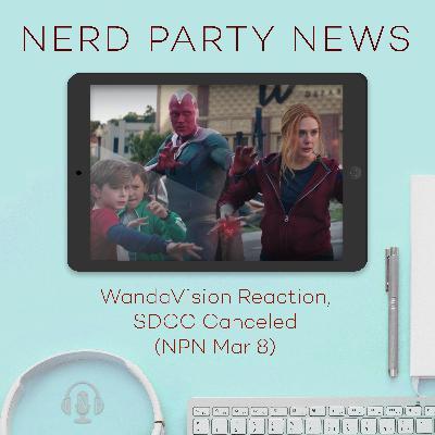 WandaVision Recap, SDCC Canceled (NPN Mar 8)