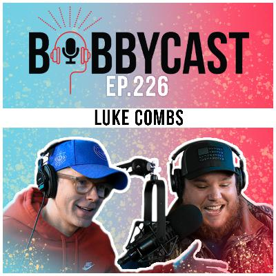 #226 - Luke Combs on the Guy Who Told Him He'd Never Be An Artist + Losing a Bet To Go Vegan + Why He Hid Money in Bank Bags
