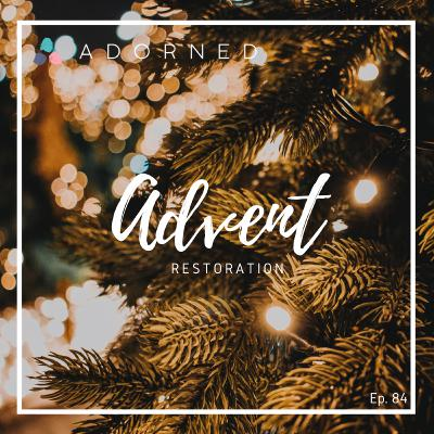 Ep. 84 - Advent - Restoration