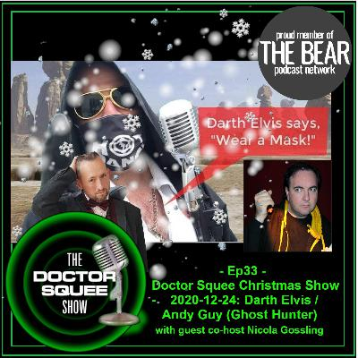 Ep33- Doctor Squee Christmas Show - 2020-12-24: Darth Elvis / Ghost Hunter Andy Guy