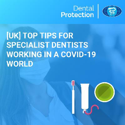 [UK] Top tips for Specialist Dentists working in a COVID-19 world