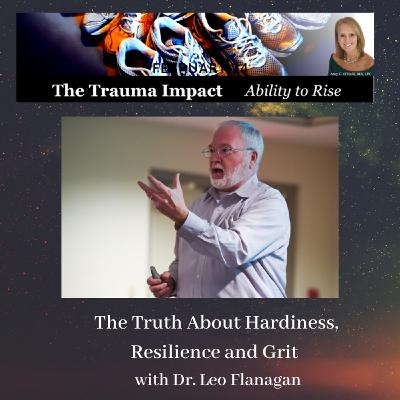 The Truth About Hardiness, Resilience and Grit with Dr. Leo Flanagan