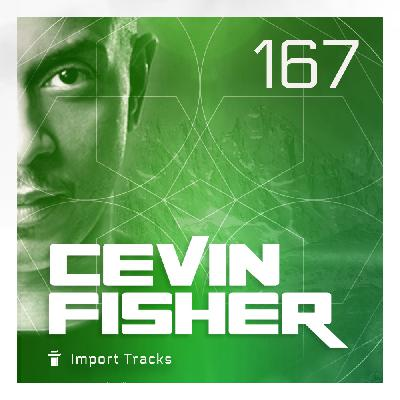 Cevin Fisher's Import Tracks Radio Vol.167