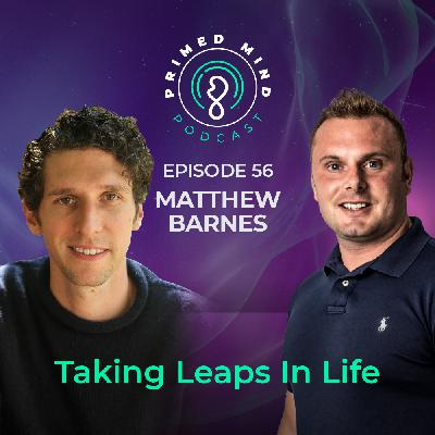 056 - Matthew Barnes - Taking Leaps in Life