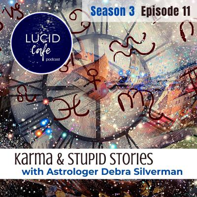 Karma and Stupid Stories with Astrologer Debra Silverman