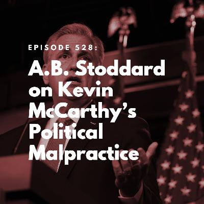 A.B. Stoddard on Kevin McCarthy's Political Malpractice