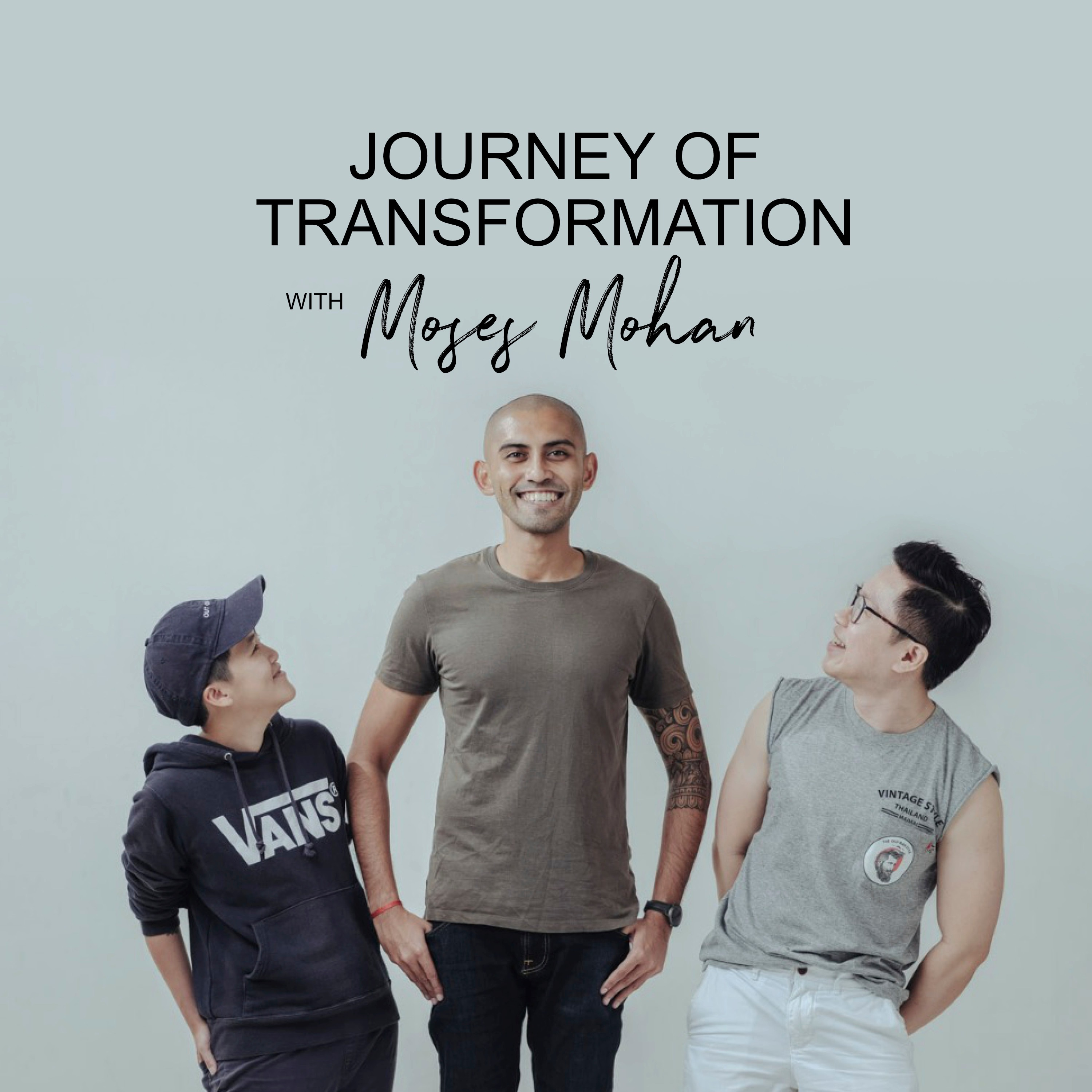Ep #20 - Journey Of Transformation with Moses Mohan