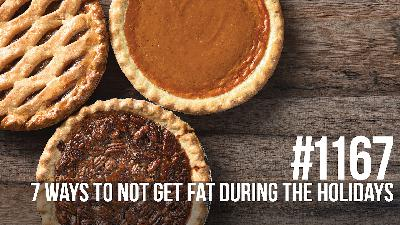 1167: Seven Ways to Not Get Fat During the Holidays