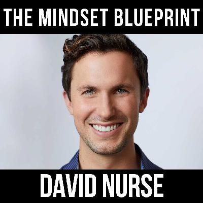 The Mindset Blueprint- W/ David Nurse
