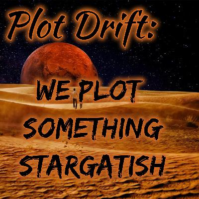 Plot Drift - We Plot Something Stargatish