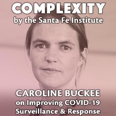 Caroline Buckee on Improving COVID-19 Surveillance & Response