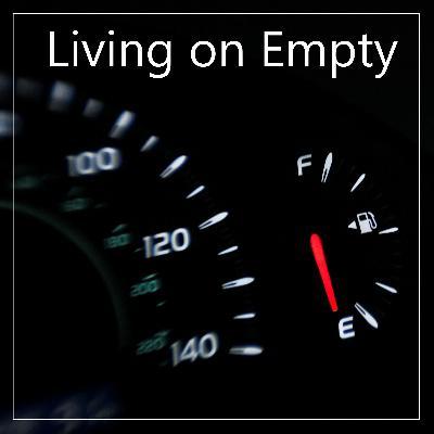 Living on Empty