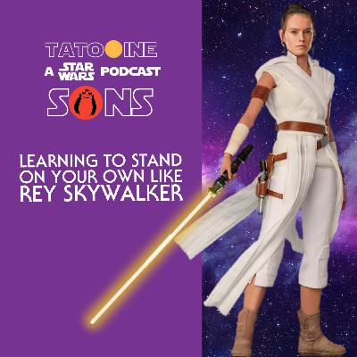 Learning To Stand On Your Own Like Rey Skywalker