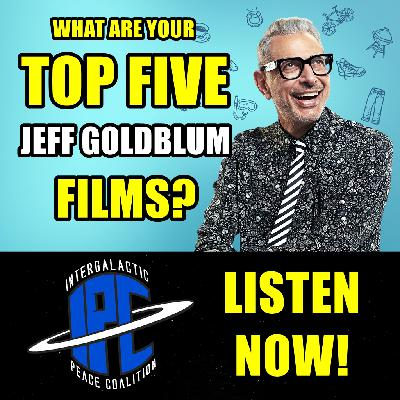 #266: Our Top Five Jeff Goldblum Films | The IPC Podcast LIVE