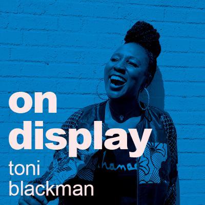 On Display | A conversation with Toni Blackman