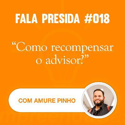 Como Recompensar o Advisor? com: Amure Pinho | Fala Presida | #EP018