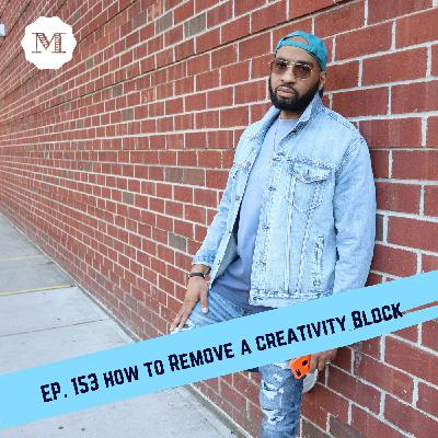 Ep 153. How to remove a creativity block in 3 steps