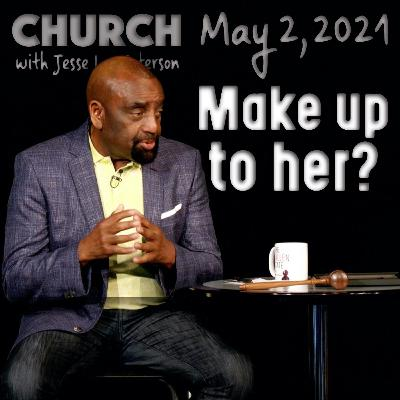 05/02/21 Why Should a Man Make Up to a Woman? (Church)
