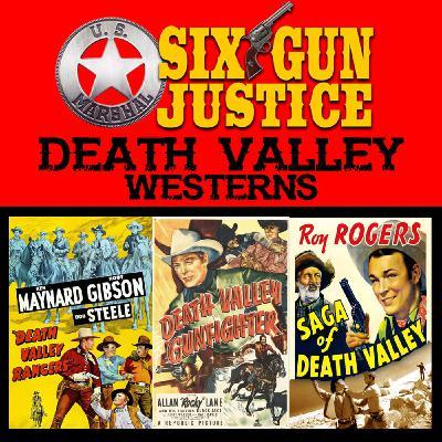 SIX-GUN JUSTICE PODCAST EPISODE 36—DEATH VALLEY WESTERNS