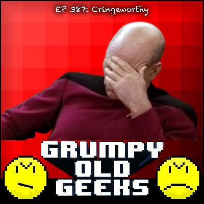 387: Cringeworthy