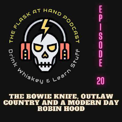 Ep.20: The Bowie Knife, Outlaw Country and The Modern Day Robin Hood