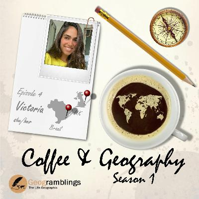 Coffee & Geography S01E04 Victoria Fernandes (UK & Brazil)