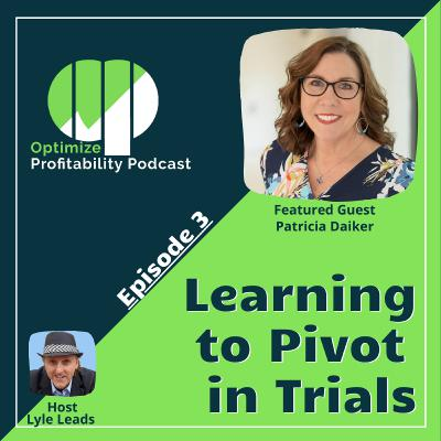 Episode 3 - Learning To Pivot When Troubles Hit with Patricia Daiker