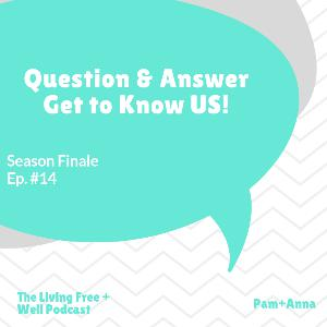 Question & Answers with Pam + Anna - Season 1 Finale