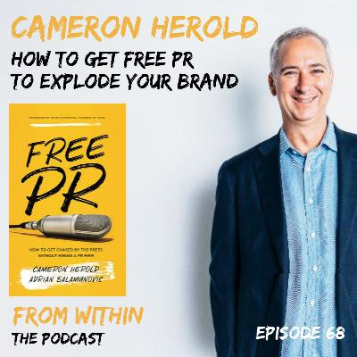 68. Cameron Herold - How to Get Free PR to Explode Your Brand