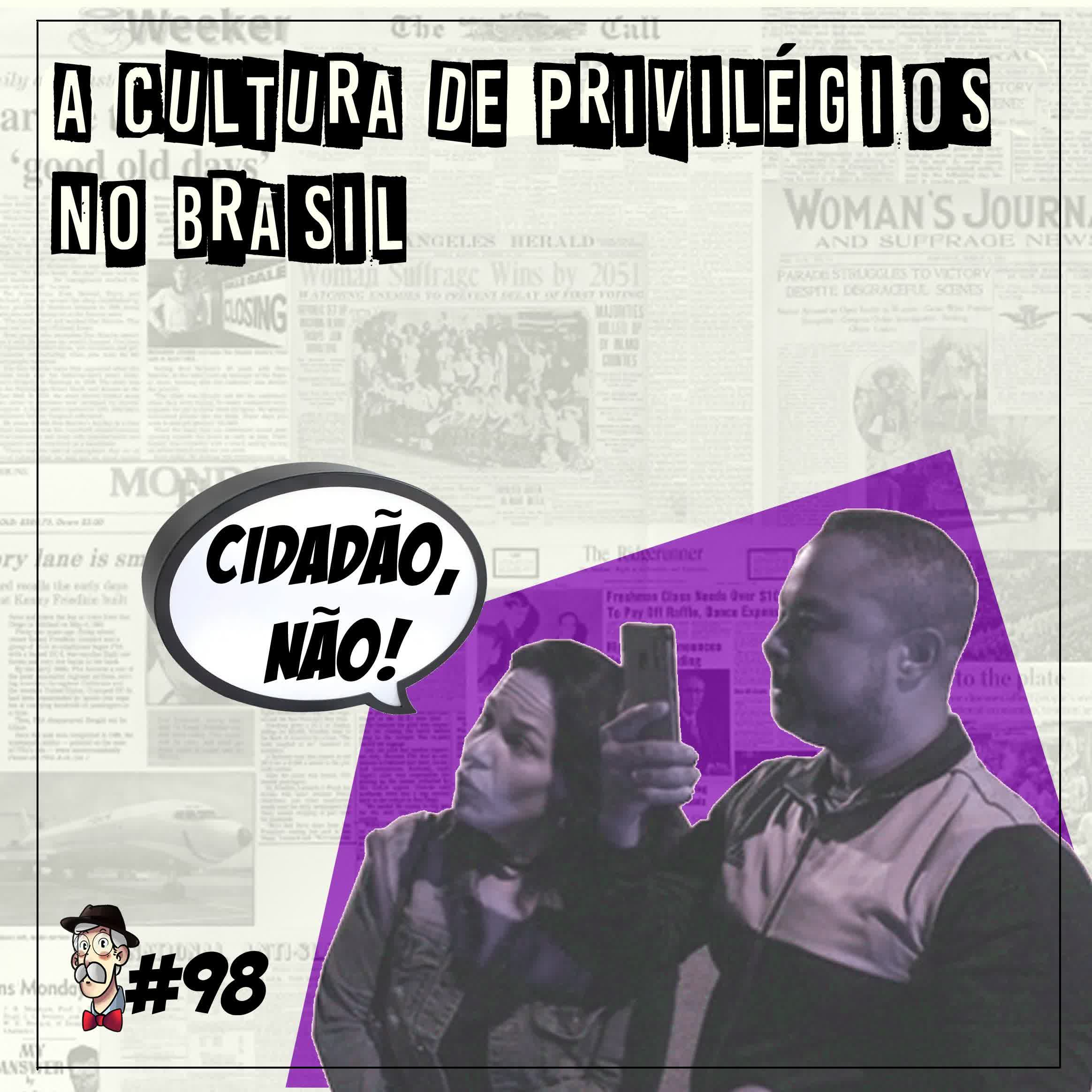 A cultura dos privilégios no Brasil – Programa n.98