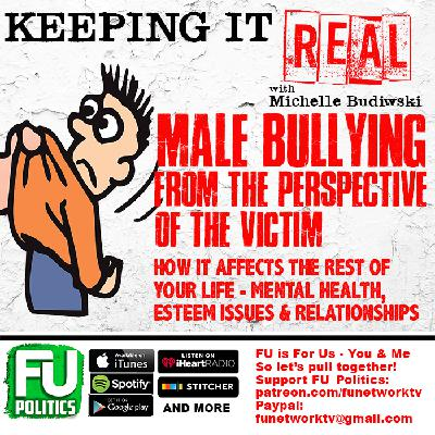 KEEPING IT REAL - THE LIFELONG EFFECTS OF MALE BULLYING