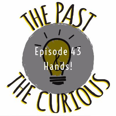 Episode 43: Hands!