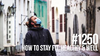 1250: How to Stay Fit, Healthy & Well During the Coronavirus Pandemic