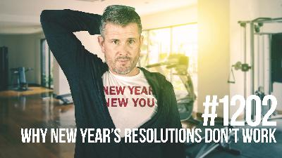 1202: Why New Year's Resolutions Don't Work (& What to Do About It)