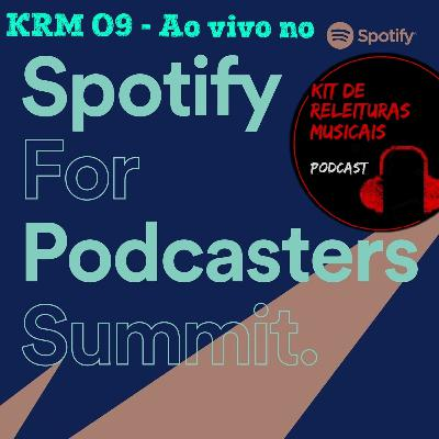 KRM09 - Ao vivo no Spotify For Podcasters Summit.