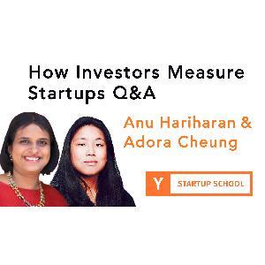 How Investors Measure Startups Q&A by Anu Hariharan and Adora Cheung