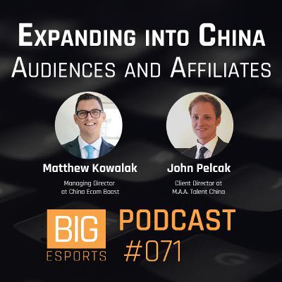 #071 - Expanding into China, Audiences and Affiliates with Matthew Kowalak and John Pelcak
