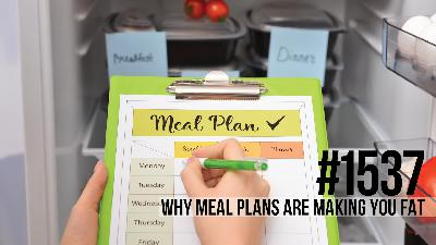 1537: Why Meal Plans Are Making You Fat
