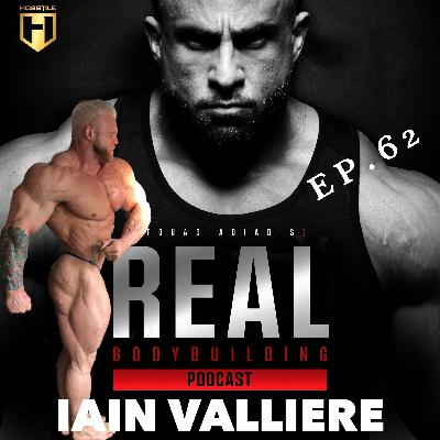 BITTER SWEET VICTORY! | Iain Valliere | Real Bodybuilding Podcast Ep.62