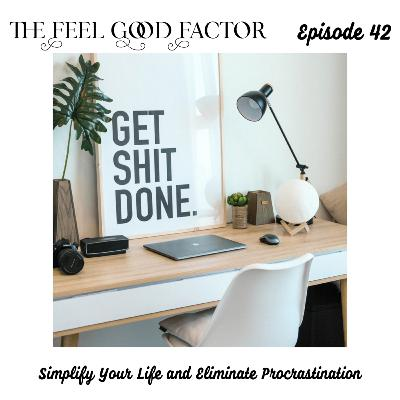42: Simplify Your Life and Eliminate Procrastination