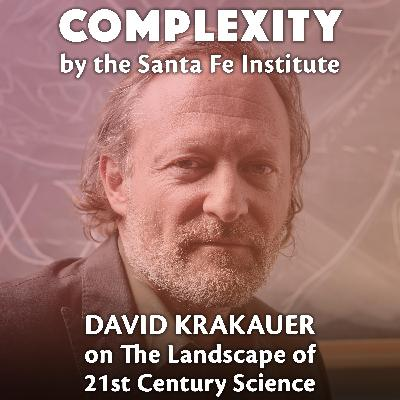 David Krakauer on The Landscape of 21st Century Science