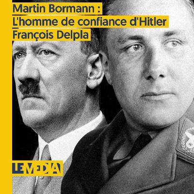 On s'autorise à penser   Martin Bormann : L'homme de confiance d'Hilter   François Delpla