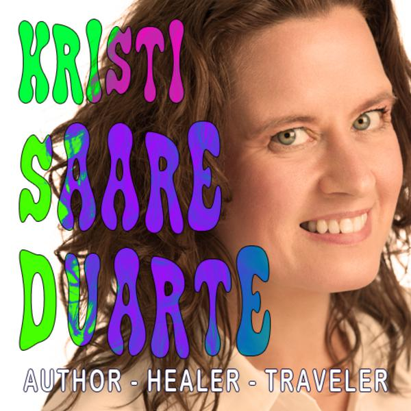 EP 36 - KRISTI SAARE DUARTE - Author, Healer and World Traveler
