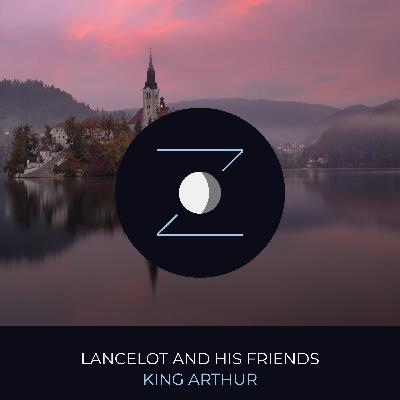 Lancelot and His Friends | King Arthur