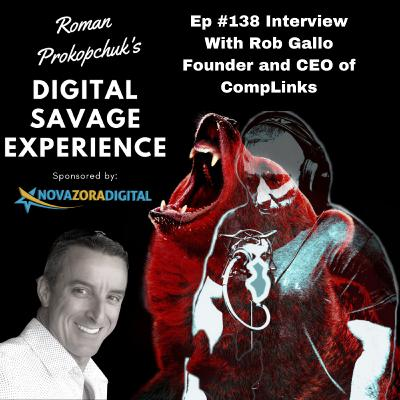 Ep #138 Interview With Rob Gallo Founder and CEO of CompLinks - Roman Prokopchuk's Digital Savage Experience Podcast